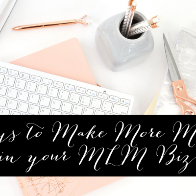 3 ways to Make More Money in your MLM Biz